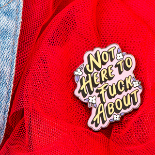 Pin's - Not here to fuck about