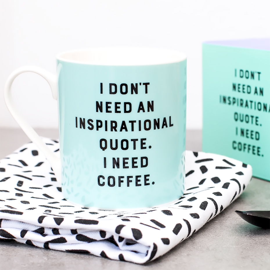 I Dont Need An Inspirational Quote Mug By Yes Studio